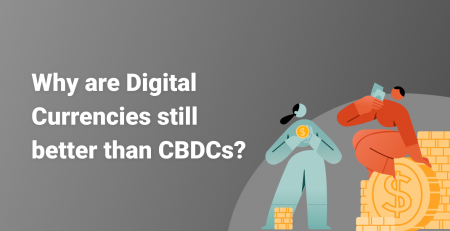 Why are digital currencies still better than CBDCs?