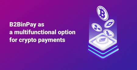 B2BinPay as a multifunctional option for crypto payments