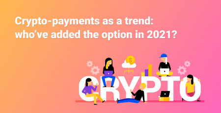 Crypto payments as a trend: who's added the option in 2021
